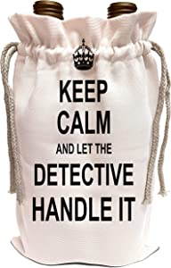 3dRose InspirationzStore Keep Calm design - Keep Calm and Let the Detective Handle it. fun funny career job pride - Wine Bag (wbg_233134_1)