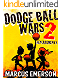 Dodge Ball Wars 2: Replacements (a hilarious adventure for children ages 9-12)