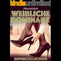 Weibliche Dominanz: Supercollection mit 39 erotischen Erzählungen (German Edition)