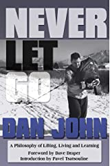 Never Let Go: A Philosophy of Lifting, Living and Learning Kindle Edition