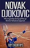 Novak Djokovic: The Inspiring Story of One of Tennis' Greatest Legends (Tennis Biography Books) (English Edition)