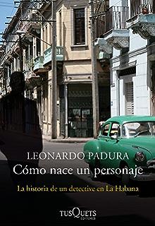 Cómo nace un personaje: La historia de un detective en La Habana (Spanish Edition