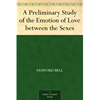 A Preliminary Study of the Emotion of Love between the Sexes (English Edition)