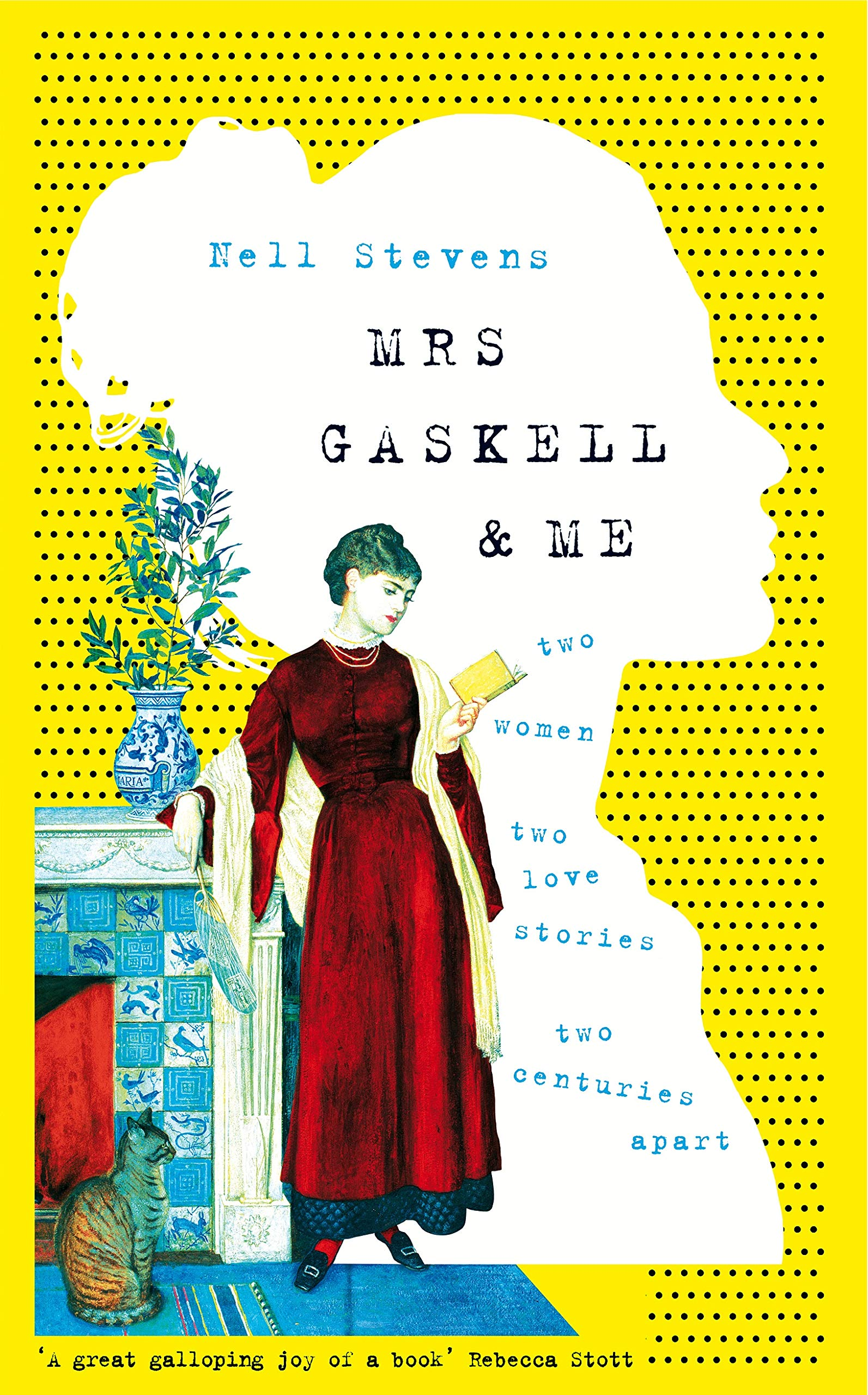 Mrs Gaskell and Me: Two Women Two Love Stories Two Centuries Apart