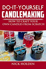 Do-It-Yourself Candlemaking: How to Craft Your Own Candles From Scratch