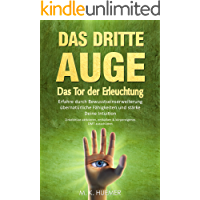 Das Dritte Auge: Das Tor der Erleuchtung - Erfahre durch Bewusstseinserweiterung übernatürliche Fähigkeiten und stärke Deine Intuition. Zirbeldrüse aktivieren,entkalken ... DMT ausschütten (German Edition)