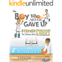 Stephen Curry: The Children's Book: The Boy Who Never Gave Up (English Edition)