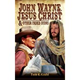 John Wayne, Jesus Christ and Other Faded Icons