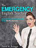 THE EMERGENCY ENGLISH TEACHER: Quick and Easy ESL, TESL TEFOL Games and Activities (English Edition)