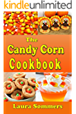 The Candy Corn Cookbook: Recipes for Halloween (Cooking for the Holidays Book 1)