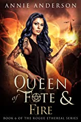 Queen of Fate & Fire (Rogue Ethereal Book 6) Kindle Edition