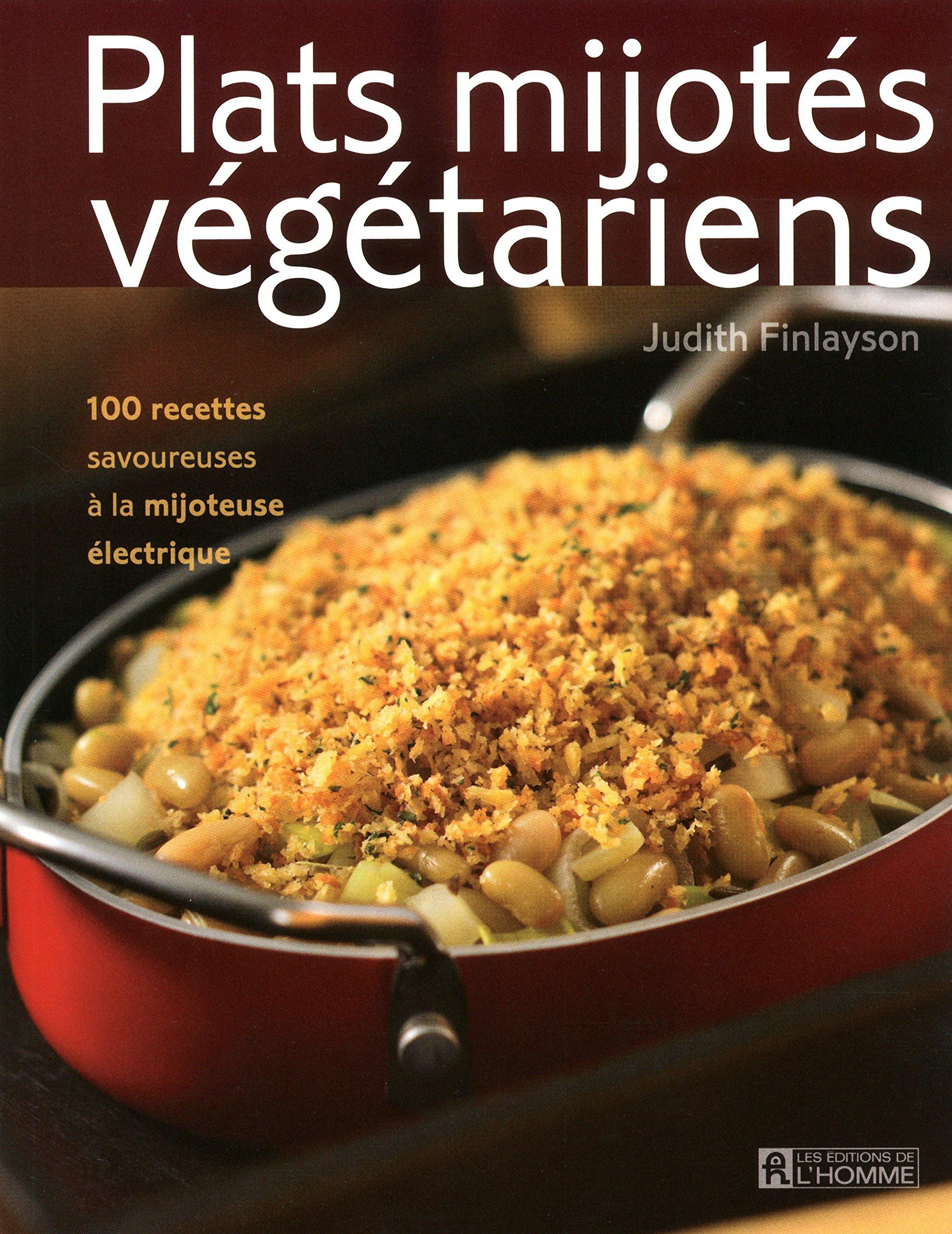 Plats mijotés végétariens: 100 recettes savoureuses à la mijoteuse  électrique: Amazon.ca: Judith Finlayson: Books