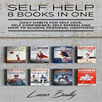 Self Help - 8 Books in One: Daily Habits for Self Love, Self Confidence, Self Esteem and How to Achieve Personal…