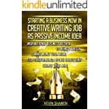 Starting a Business Now in Creative Writing Job as Passive Income Idea: Inspirational Business Author to Being a Writer & Mak