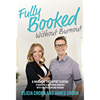 Fully Booked Without Burnout: A Massage Therapist's Guide to Building a Six-Figure Business with Fun, Freedom, and Passion