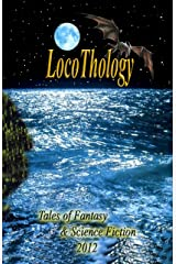LocoThology: Tales of Fantasy & Science Fiction 2012 Kindle Edition