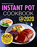 Instant Pot Cookbook @2020: 600 Foolproof Recipes For Beginners and Advanced Users (Instant Pot recipes cookbook 1) (English Edition)