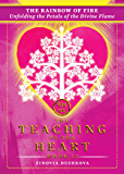 The Rainbow of Fire: Unfolding the Petals of the Divine Flame (The Teaching of the Heart Book 12)