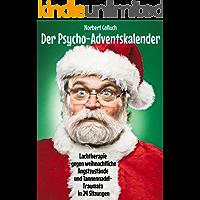 Der Psycho-Adventskalender: Lachtherapie gegen weihnachtliche Angstzustände und Tannennadel-Traumata in 24 Sitzungen