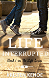 Life Interrupted (The Life Series Book 1)