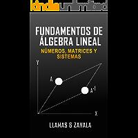 Fundamentos de álgebra lineal: Números, Matrices y Sistemas