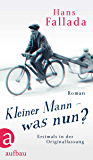 Kleiner Mann – was nun?: Roman. Erstmals in der Originalfassung (German Edition)