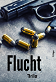 Flucht [Thriller] (German Edition)