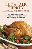 Let's Talk Turkey . . . And All the Trimmings: 100 Delicious Holiday Recipes, Tips, and Ideas from America's Top…