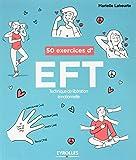 50 exercices d'EFT: Technique de libération émotionnelle