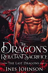 The Dragon's Reluctant Sacrifice: a Dragon Shifter Romance (The Last Dragons Book 1) Kindle Edition