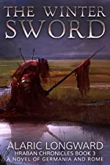 The Winter Sword: A Novel of Germania and Rome (Hraban Chronicles Book 3)