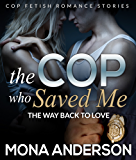 The Cop Who Saved Me: The Way Back To Love