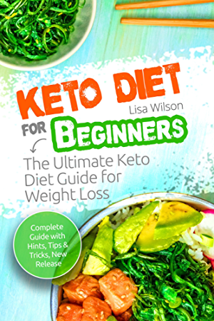 Keto Diet for Beginners: The Ultimate Keto Diet Guide for Weight Loss: ( Ketosis Lifestyle Guide; Ketogenic Diet; Keto Recipes; Keto Cookbook; Ketogenic Recipes; Ketogenic Guide; Ketosis Cookbook )