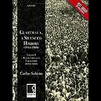 Guatemala, a Silenced History (1944-1989): Volume I, Revolution and Liberation (1944-1963)