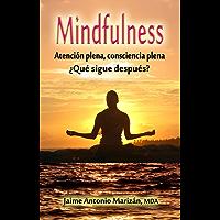 Mindfulness: Atención plena, consciencia plena. ¿Qué sigue después?