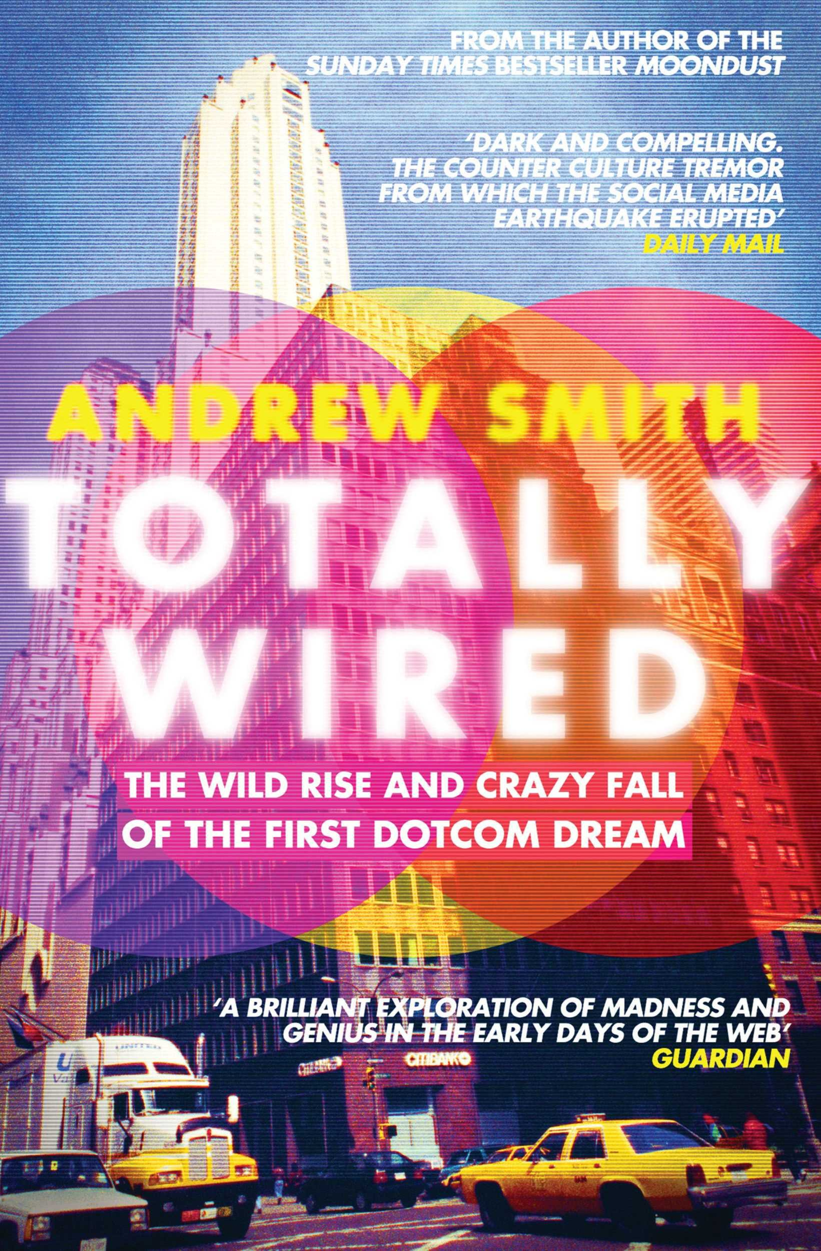 Totally Wired  The Wild Rise And Crazy Fall Of The First Dotcom Dream  English Edition