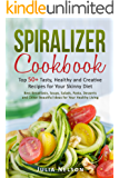 The Spiralizer Cookbook.: Top 50+ Tasty, Healthy and Creative  Recipes for Your Skinny Diet.