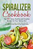 Spiralizer Cookbook:: Top 50+ Easy Recipes Tasty, Healthy and Creative Spiralizer Recipes for Your Skinny Diet. Veggie Friendly. Paleo, Vegan, Low Carb Fast Recipes.