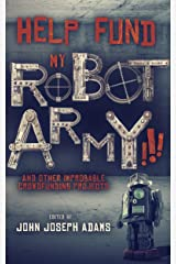 HELP FUND MY ROBOT ARMY!!! and Other Improbable Crowdfunding Projects Kindle Edition