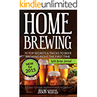 Home Brewing: 70 Top Secrets & Tricks To Beer Brewing Right The First Time: A Guide To Home Brew Any Beer You Want (With…