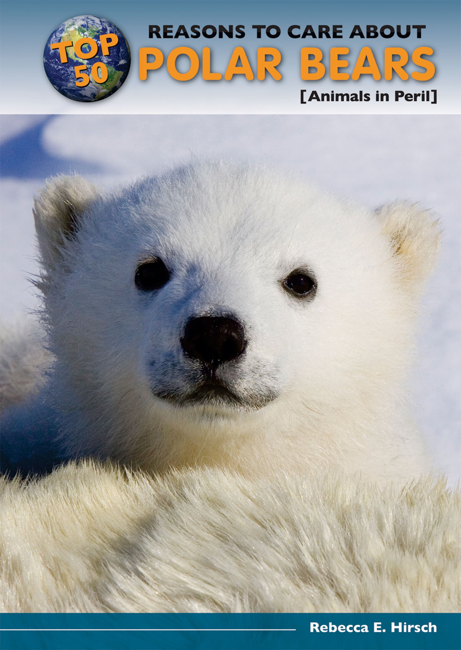 Top 50 Reasons to Care About Polar Bears: Animals in Peril (Top 50 Reasons to Care About Endangered Animals) PDF