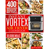 Instant Vortex Air Fryer Cookbook: 400 Quick & Easy Recipes For Busy People   Fry, Bake, Grill & Roast Delicious Meals