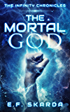 The Mortal God: The Infinity Chronicles: Volume 1