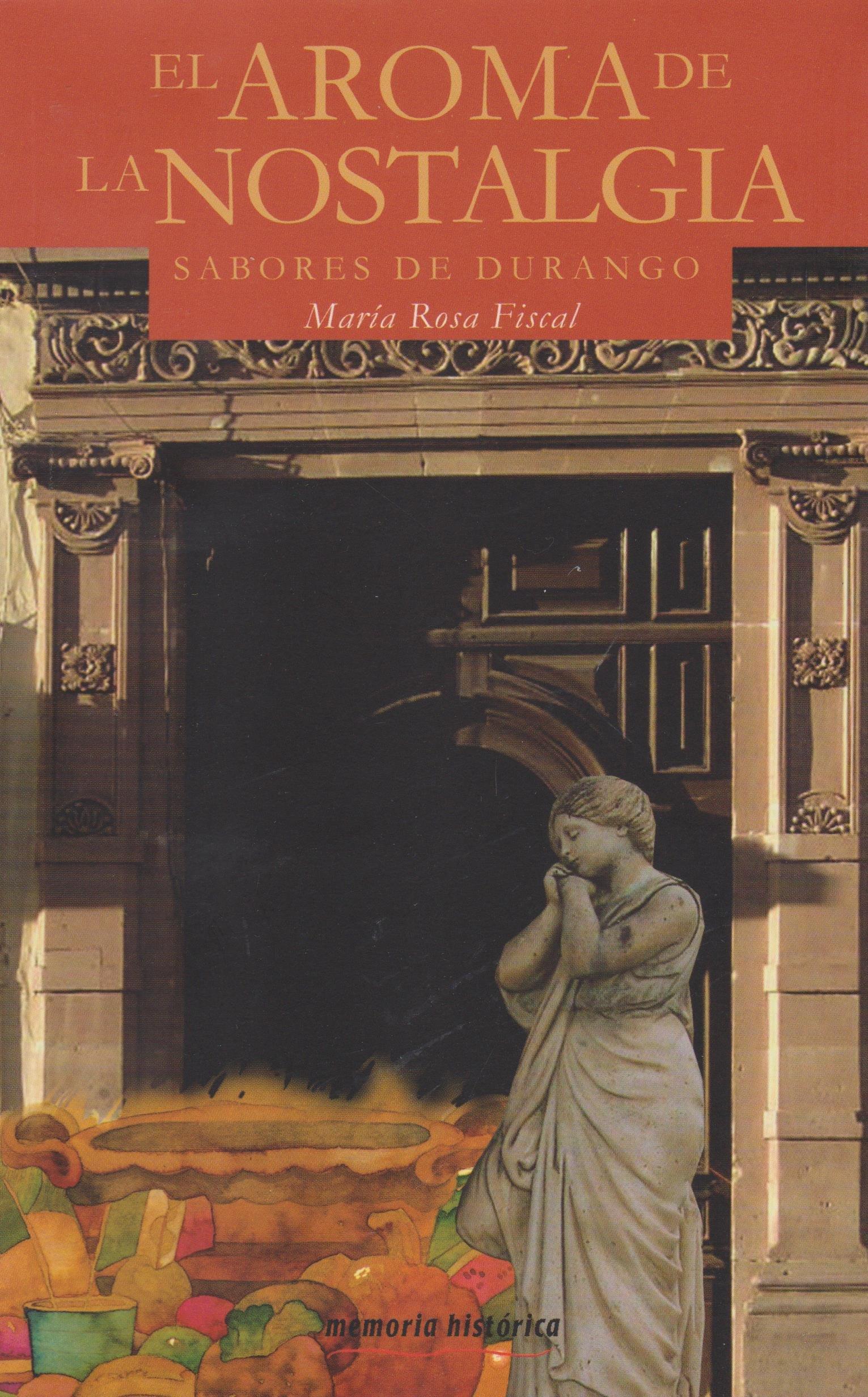 El aroma de la nostalgia. Sabores de durango (Spanish Edition): Maria Rosa Fiscal: 9789703507788: Amazon.com: Books