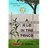 A Hole in the Fence: Christian Fiction for Kids