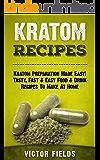 KRATOM: Kratom Recipes: Kratom Preparation Made Easy! Tasty, Fast & Easy Food & Drink Recipes To Make At Home (Modafinil, Nootropics, Smart Drug, Social ... Phenibut, Kava, Piracetam) (English Edition)