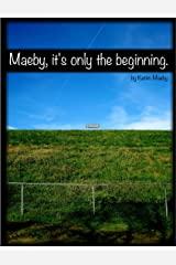 Maeby, it's only the beginning. Kindle Edition