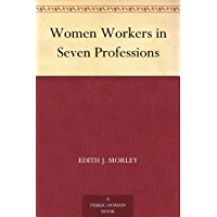 Women Workers in Seven Professions (English Edition)