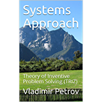 Systems Approach: Theory of Inventive Problem Solving (TRIZ) (English Edition)