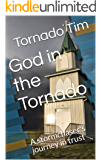 God in the Tornado: A stormchaser's journey in trust